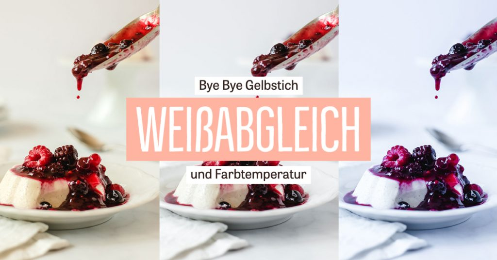 Farbtemperatur & Weißabgleich – Bye Bye Gelbstich