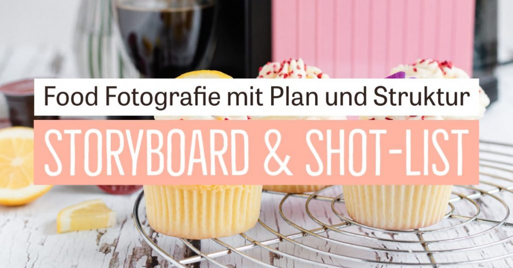 Food Fotografie Storyboard & Shot-List – Strukturiert Zeit & Nerven sparen