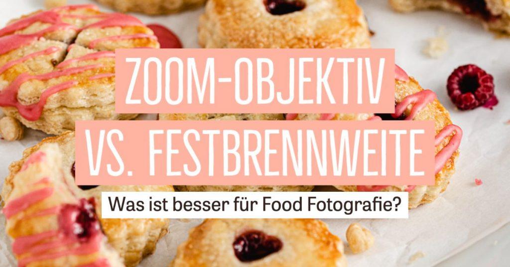 Zoom-Objektiv oder Festbrennweite – Was ist besser für Food Fotografie?