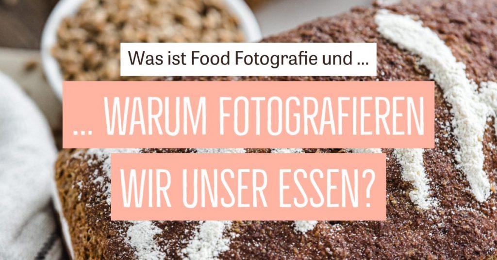 Was ist Food Fotografie & warum fotografieren wir unser Essen überhaupt?