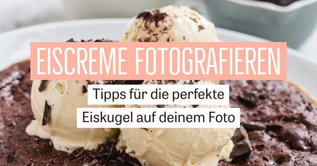 Eiscreme fotografieren – Tipps für die perfekte Eiskugel auf deinen Fotos